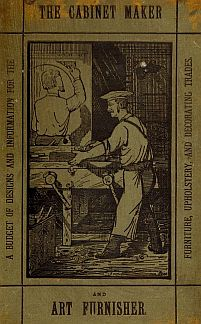 Cabinet Maker and Art Furnisher: A Monthly Budget of Designs and ...